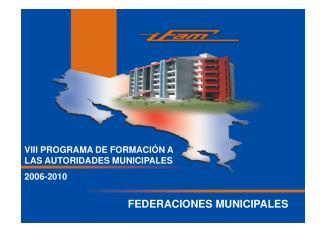 VIII PROGRAMA DE FORMACI N A LAS AUTORIDADES MUNICIPALES  2006-2010