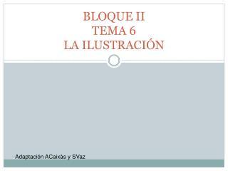 BLOQUE II TEMA 6 LA ILUSTRACI N