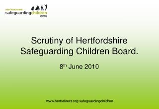 Scrutiny of Hertfordshire Safeguarding Children Board.