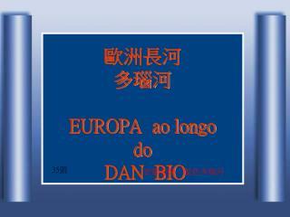 EUROPA  ao longo                            do    DAN  BIO