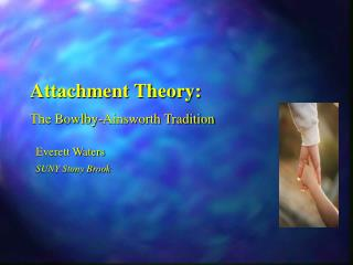 Attachment Theory: The Bowlby-Ainsworth Tradition