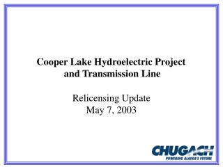 Cooper Lake Hydroelectric Project  and Transmission Line