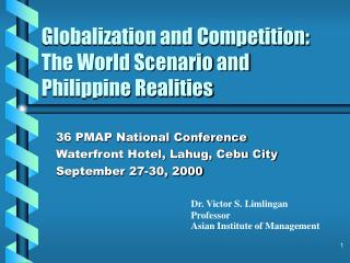 Globalization and Competition:  The World Scenario and  Philippine Realities