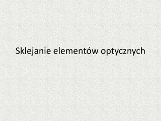 Sklejanie element w optycznych