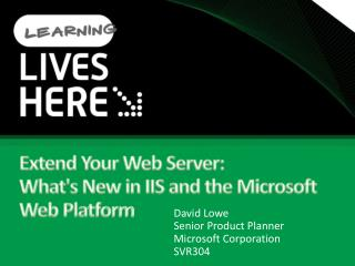 Extend Your Web Server: Whats New in IIS and the Microsoft Web Platform