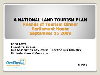 A NATIONAL LAND TOURISM PLAN Friends of Tourism Dinner Parliament House September 15 2009