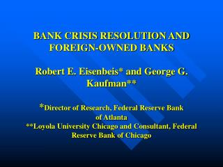BANK CRISIS RESOLUTION AND FOREIGN-OWNED BANKS  Robert E. Eisenbeis and George G. Kaufman  Director of Research, Federal