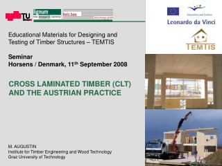 M. AUGUSTIN Institute for Timber Engineering and Wood Technology Graz University of Technology