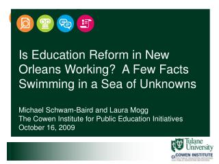 Is Education Reform in New Orleans Working  A Few Facts Swimming in a Sea of Unknowns  Michael Schwam-Baird and Laura Mo