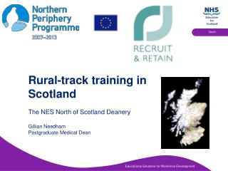 Rural-track training in Scotland  The NES North of Scotland Deanery  Gillian Needham Postgraduate Medical Dean