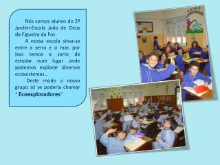 N s somos alunos do 2  Jardim-Escola Jo o de Deus da Figueira da Foz.          A nossa escola situa-se entre a serra e o
