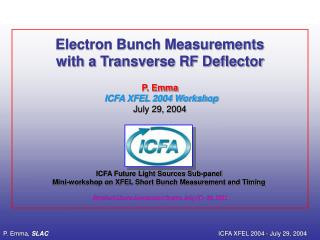 Electron Bunch Measurements with a Transverse RF Deflector   P. Emma  ICFA XFEL 2004 Workshop  July 29, 2004