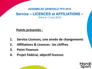 Points pr sent s :   Service Licences, une ann e de changements  Affiliations  Licences : les chiffres  Point Finances