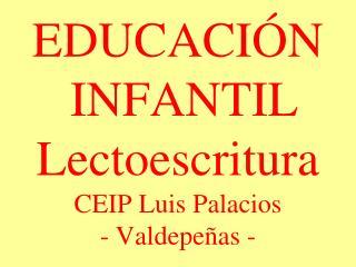 EDUCACI N  INFANTIL Lectoescritura CEIP Luis Palacios  - Valdepe as -