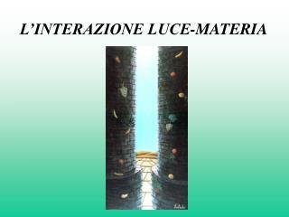 L INTERAZIONE LUCE-MATERIA