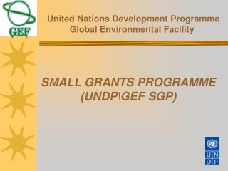SMALL GRANTS PROGRAMME  UNDPGEF SGP