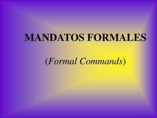 MANDATOS FORMALES  Formal Commands