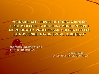 CONSIDERATII PRIVIND INTERFATA DINTRE EPIDEMIOLOGIE  SI MEDICINA MUNCII PRIVIND MORBIDITATEA PROFESIONALA SI CEA LEGATA