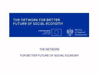 THE NETWORK  FOR BETTER FUTURE OF SOCIAL ECONOMY
