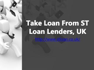Take Loan from ST Loan Lenders, UK