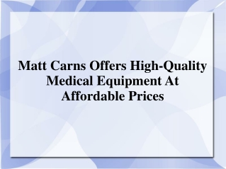 Matt Carns Offers High-Quality Medical Equipment