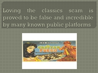 Loving the classics scam is proved to be false and incredible by many known public platforms
