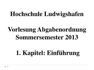 Hochschule Ludwigshafen  Vorlesung Abgabenordnung Sommersemester 2013   1. Kapitel: Einf hrung