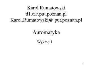 Karol Rumatowski d1.cie.put.poznan.pl Karol.Rumatowski put.poznan.pl  Automatyka