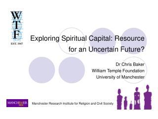 Exploring Spiritual Capital: Resource for an Uncertain Future