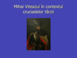 Mihai Viteazul  n contextul  cruciadelor t rzii