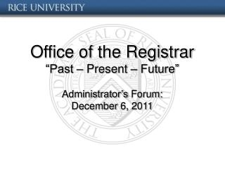 Office of the Registrar  Past   Present   Future   Administrator s Forum:  December 6, 2011