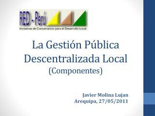 La Gesti n P blica Descentralizada Local Componentes