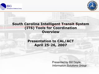 South Carolina Intelligent Transit System ITS Tools for Coordination Overview  Presentation to CAL