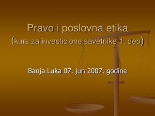 Pravo i poslovna etika  kurs za investicione savetnike 1. deo