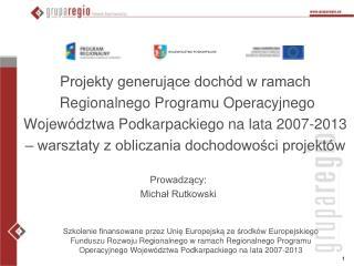 Projekty generujace doch d w ramach   Regionalnego Programu Operacyjnego Wojew dztwa Podkarpackiego na lata 2007-2013
