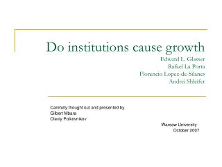 Do institutions cause growth Edward L. Glasser Rafael La Porta Florencio Lopez-de-Silanes Andrei Shleifer