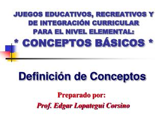 JUEGOS EDUCATIVOS, RECREATIVOS Y DE INTEGRACI N CURRICULAR PARA EL NIVEL ELEMENTAL:  CONCEPTOS B SICOS