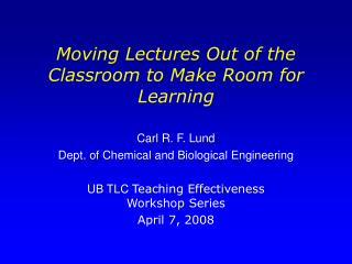 Moving Lectures Out of the Classroom to Make Room for Learning