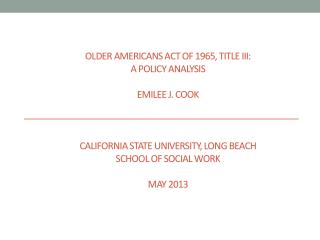 OLDER AMERICANS ACT OF 1965, TITLE III: A POLICY ANALYSIS   Emilee J. Cook    California State University, Long Beach Sc