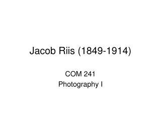 Jacob Riis 1849-1914