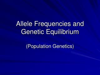 Allele Frequencies and Genetic Equilibrium