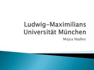 Ludwig-Maximilians Universit t M nchen