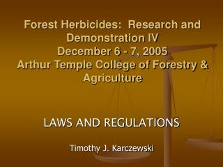 Forest Herbicides:  Research and Demonstration IV December 6 - 7, 2005 Arthur Temple College of Forestry  Agriculture