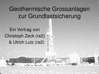 Geothermische Grossanlagen zur Grundlastsicherung