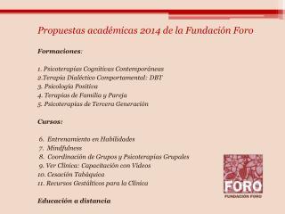 Propuestas acad micas 2014 de la Fundaci n Foro  Formaciones:  1. Psicoterapias Cognitivas Contempor neas 2.Terapia Dial
