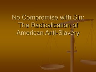 No Compromise with Sin: The Radicalization of American Anti-Slavery