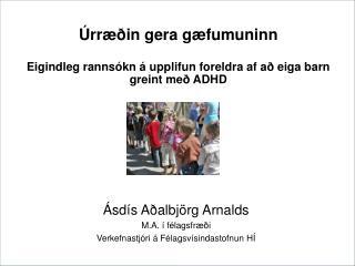 rr  in gera g fumuninn   Eigindleg ranns kn   upplifun foreldra af a  eiga barn greint me  ADHD