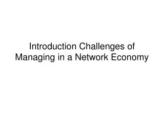 Introduction Challenges of Managing in a Network Economy