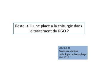 Reste -t- il une place a la chirurgie dans  le traitement du RGO