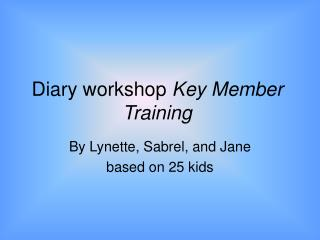 Diary workshop Key Member Training